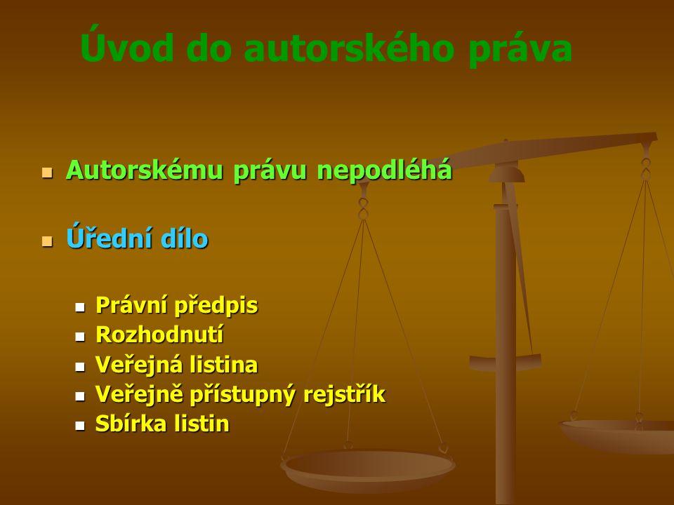 Úvod do autorského práva Autorskému právu nepodléhá Autorskému právu nepodléhá Úřední dílo Úřední dílo Právní předpis Právní předpis Rozhodnutí Rozhod