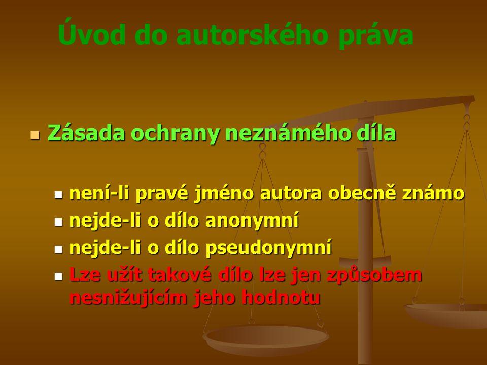Úvod do autorského práva Zásada ochrany neznámého díla Zásada ochrany neznámého díla není-li pravé jméno autora obecně známo není-li pravé jméno autor