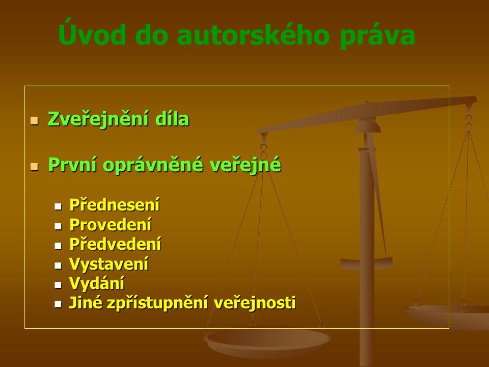 Úvod do autorského práva Zveřejnění díla Zveřejnění díla První oprávněné veřejné První oprávněné veřejné Přednesení Přednesení Provedení Provedení Pře