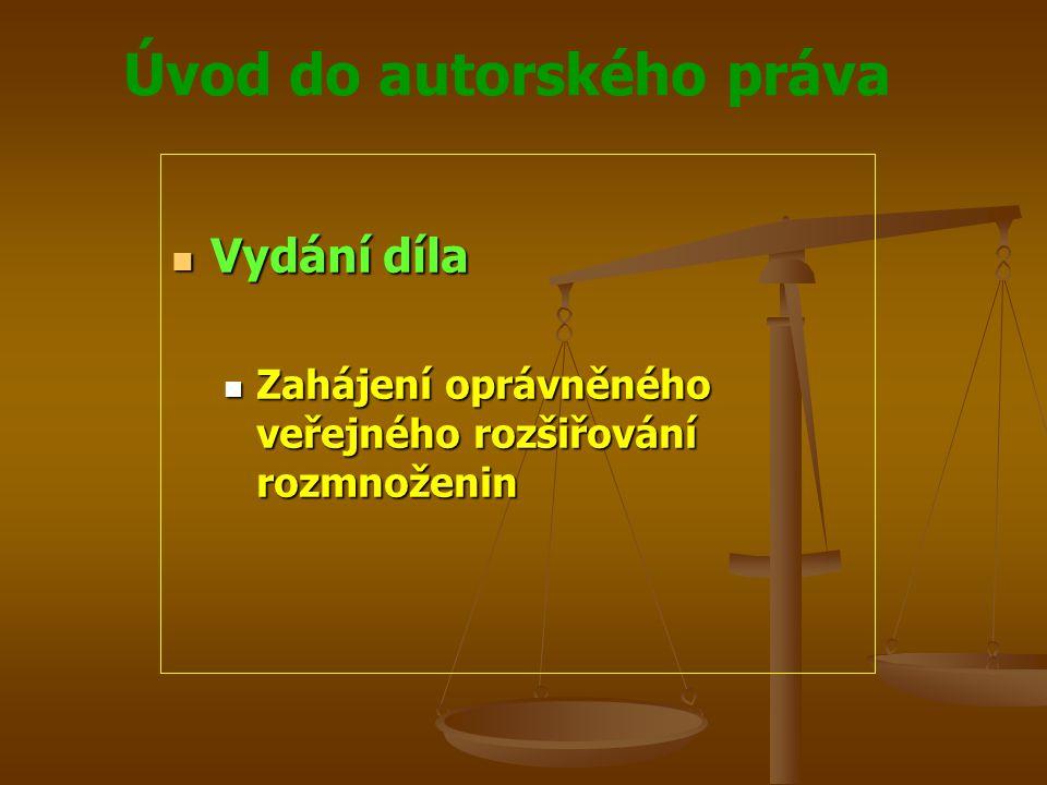 Úvod do autorského práva Vydání díla Vydání díla Zahájení oprávněného veřejného rozšiřování rozmnoženin Zahájení oprávněného veřejného rozšiřování roz
