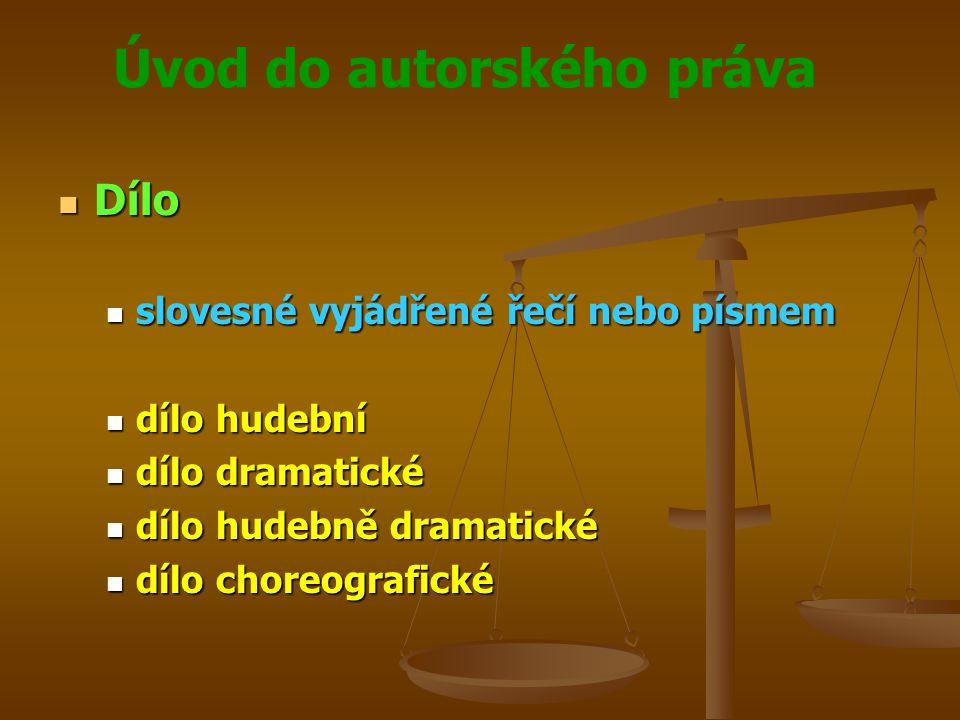 Úvod do autorského práva Dílo Dílo slovesné vyjádřené řečí nebo písmem slovesné vyjádřené řečí nebo písmem dílo hudební dílo hudební dílo dramatické d