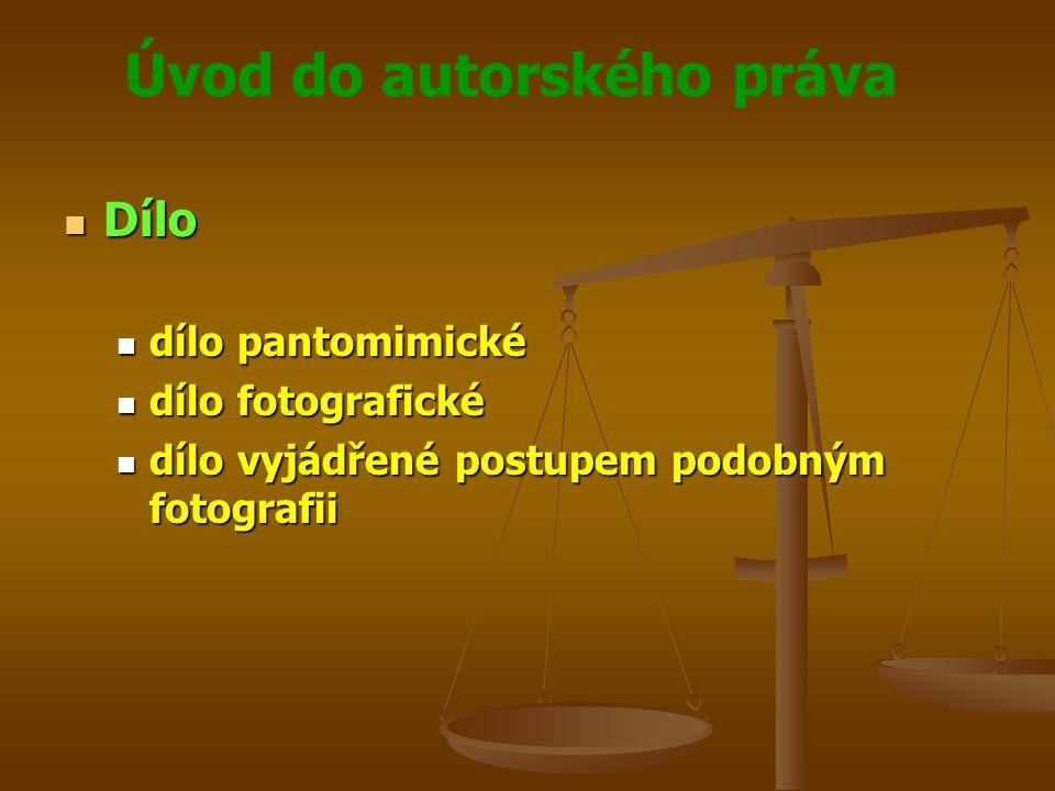 Úvod do autorského práva Dílo Dílo dílo pantomimické dílo pantomimické dílo fotografické dílo fotografické dílo vyjádřené postupem podobným fotografii