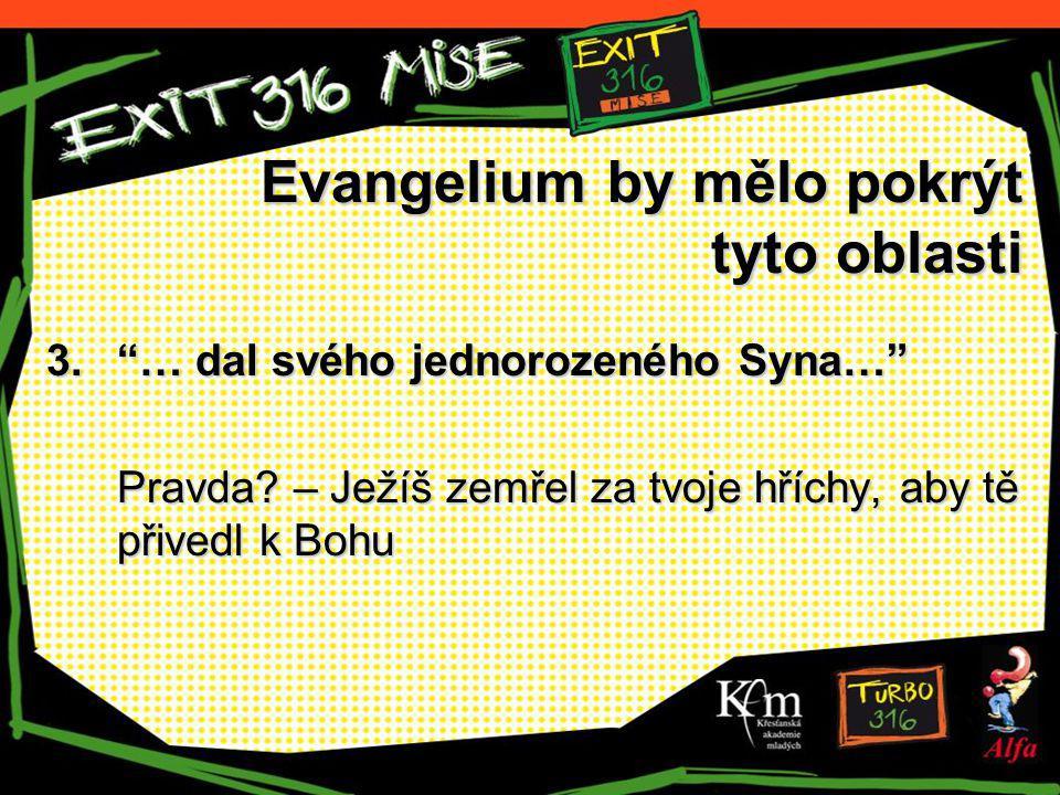 """Evangelium by mělo pokrýt tyto oblasti 3.""""… dal svého jednorozeného Syna…"""" Pravda? – Ježíš zemřel za tvoje hříchy, aby tě přivedl k Bohu"""