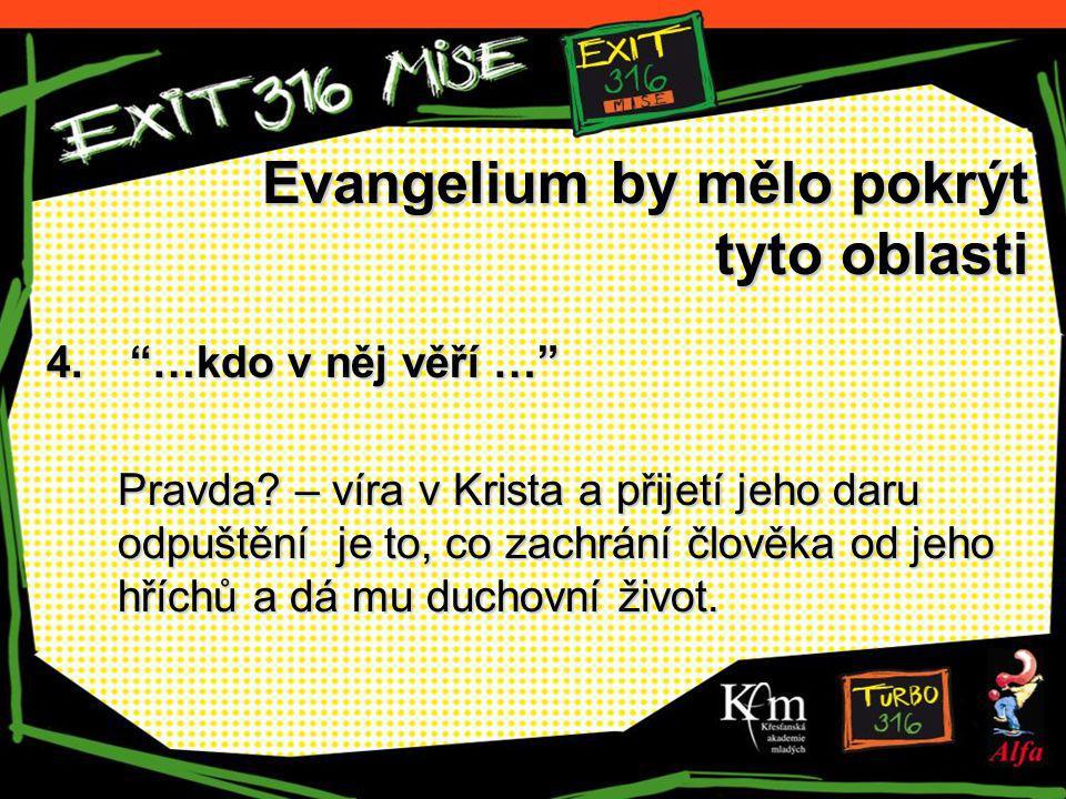 """Evangelium by mělo pokrýt tyto oblasti 4. """"…kdo v něj věří …"""" Pravda? – víra v Krista a přijetí jeho daru odpuštění je to, co zachrání člověka od jeho"""