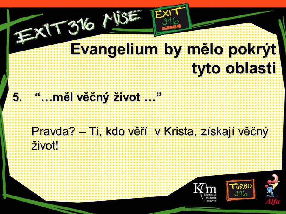 """Evangelium by mělo pokrýt tyto oblasti 5. """"…měl věčný život …"""" Pravda? – Ti, kdo věří v Krista, získají věčný život!"""