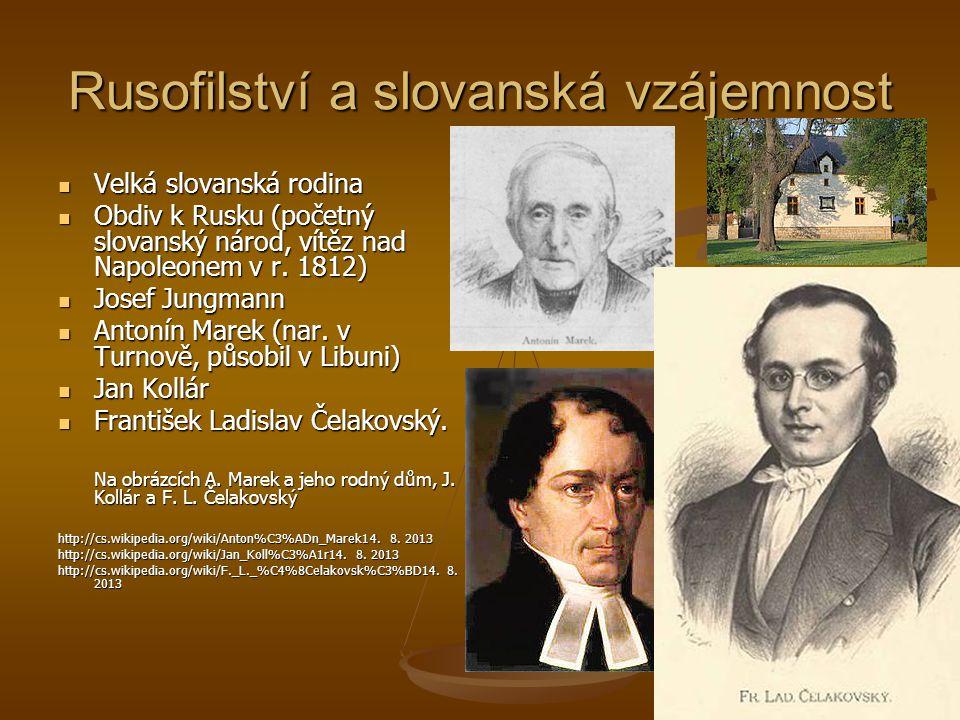 Rusofilství a slovanská vzájemnost Velká slovanská rodina Velká slovanská rodina Obdiv k Rusku (početný slovanský národ, vítěz nad Napoleonem v r. 181