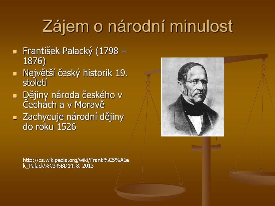 Zájem o národní minulost František Palacký (1798 – 1876) František Palacký (1798 – 1876) Největší český historik 19. století Největší český historik 1