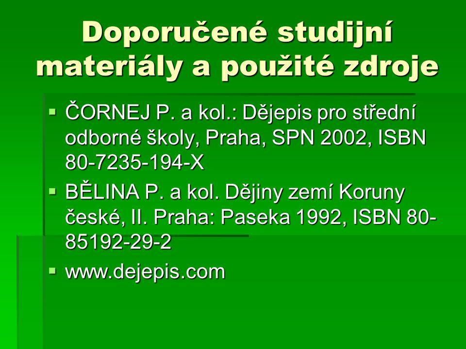 Doporučené studijní materiály a použité zdroje  ČORNEJ P. a kol.: Dějepis pro střední odborné školy, Praha, SPN 2002, ISBN 80-7235-194-X  BĚLINA P.