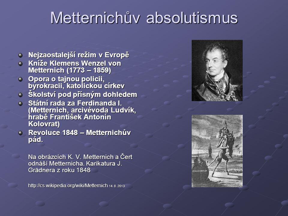 Metternichův absolutismus Nejzaostalejší režim v Evropě Kníže Klemens Wenzel von Metternich (1773 – 1859) Opora o tajnou policii, byrokracii, katolick