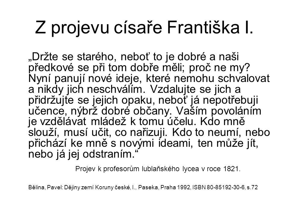 """Z projevu císaře Františka I. """"Držte se starého, neboť to je dobré a naši předkové se při tom dobře měli; proč ne my? Nyní panují nové ideje, které ne"""