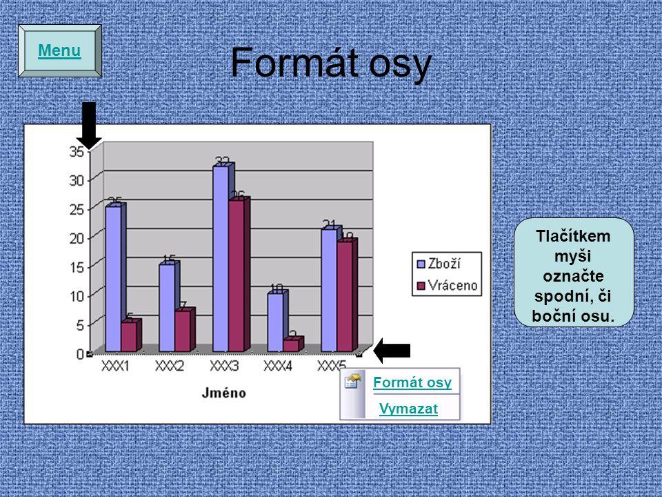 Formát osy Tlačítkem myši označte spodní, či boční osu. Formát osy Vymazat Menu