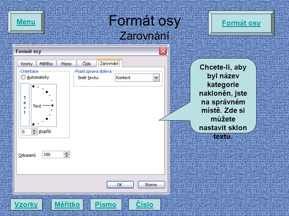 Formát osy Zarovnání Formát osy VzorkyMěřítkoPísmoČíslo Menu Chcete-li, aby byl název kategorie nakloněn, jste na správném místě.