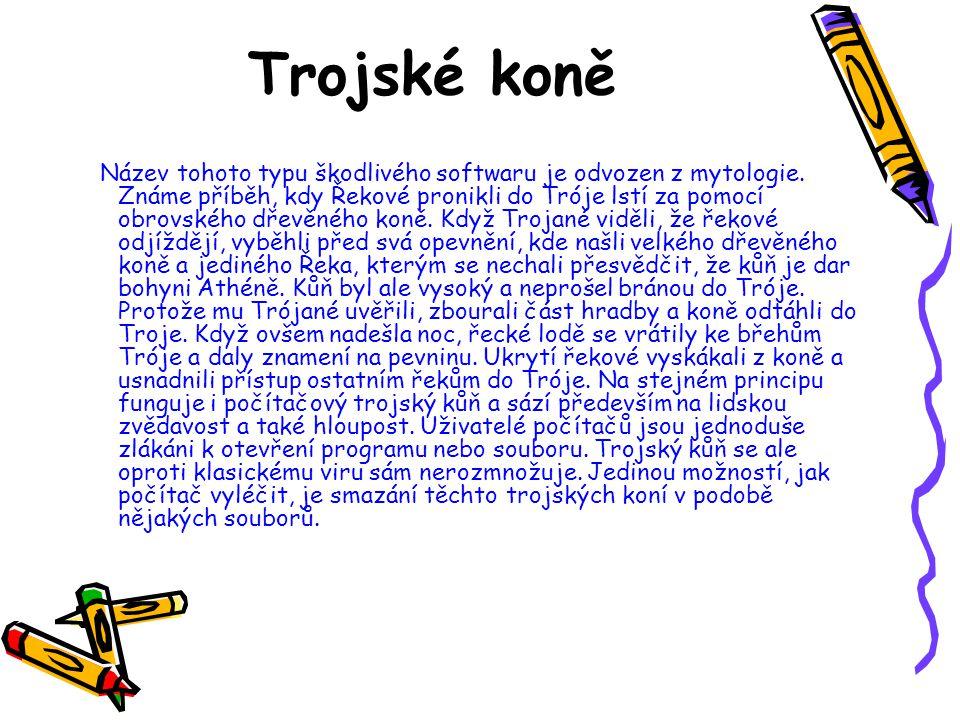 Trojské koně Název tohoto typu škodlivého softwaru je odvozen z mytologie. Známe příběh, kdy Řekové pronikli do Tróje lstí za pomocí obrovského dřevěn