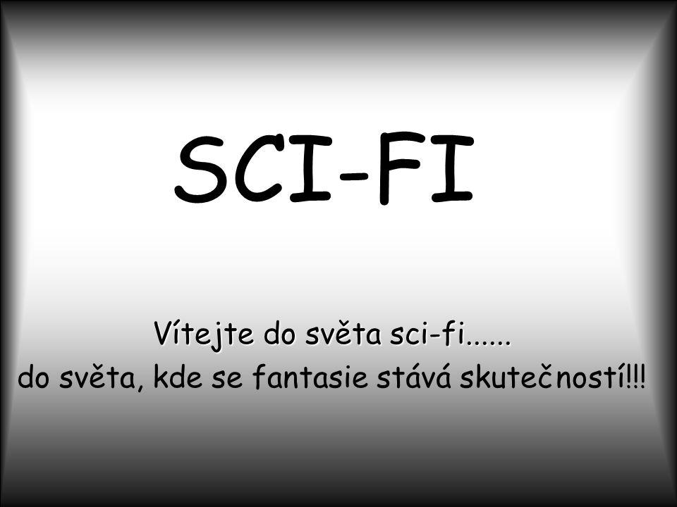 SCI-FI Vítejte do světa sci-fi...... do světa, kde se fantasie stává skutečností!!!