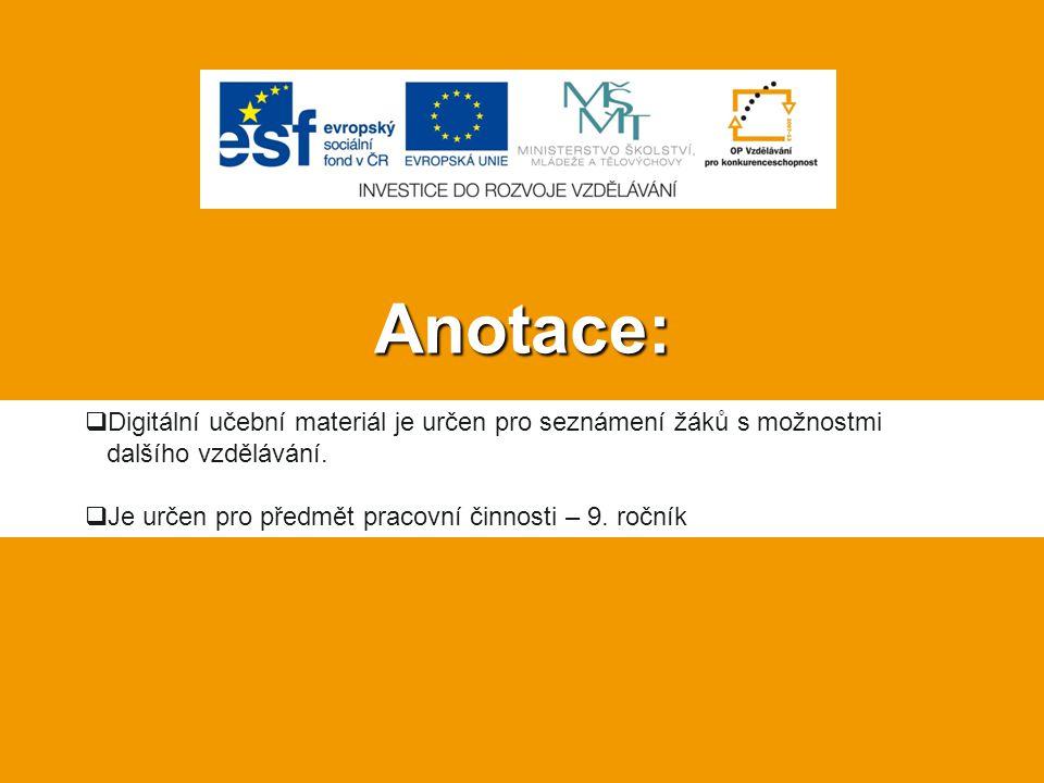 Anotace:  Digitální učební materiál je určen pro seznámení žáků s možnostmi dalšího vzdělávání.