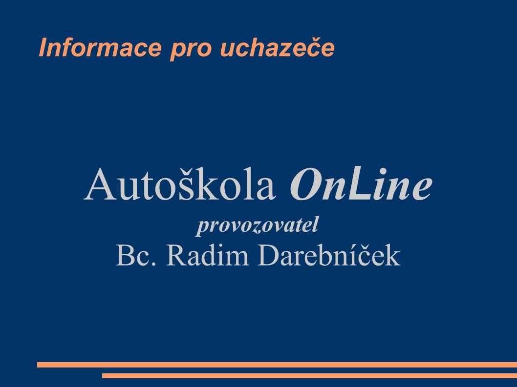 Informace pro uchazeče Autoškola On L ine provozovatel Bc. Radim Darebníček