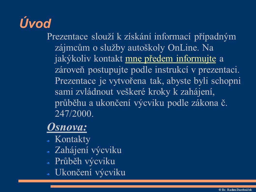 Úvod Prezentace slouží k získání informací případným zájmcům o služby autoškoly OnLine. Na jakýkoliv kontakt mne předem informujte a zároveň postupujt