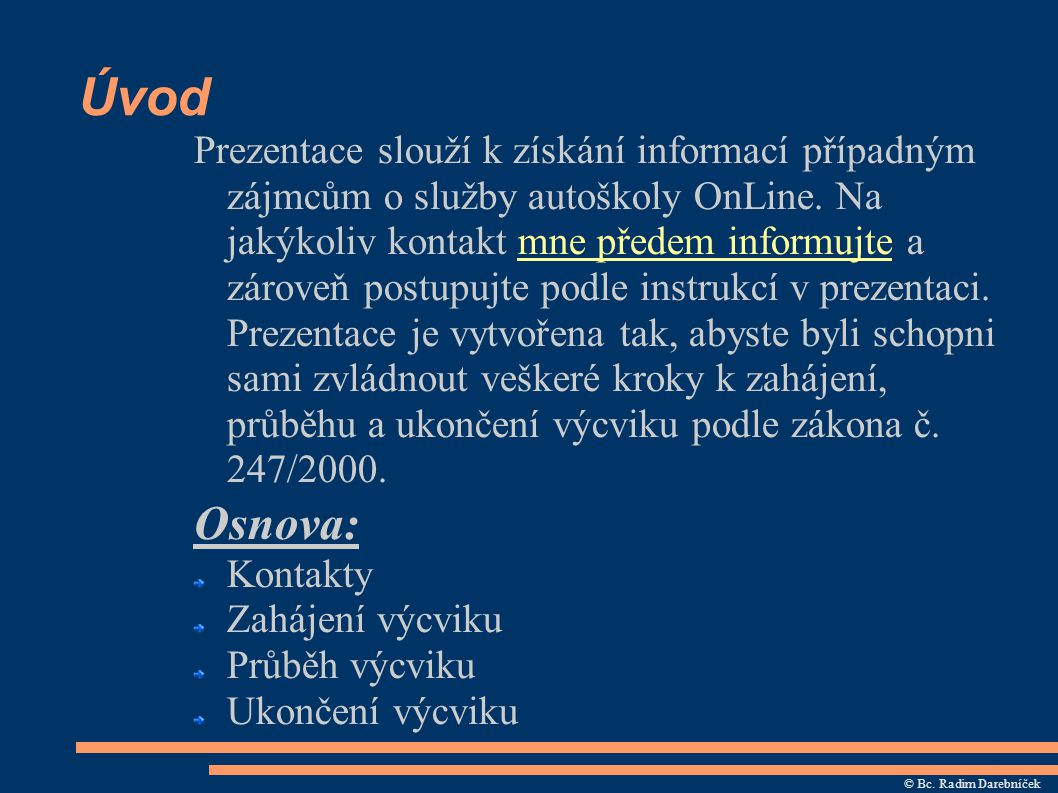 Kontakty Autoškola OnLine porovozovatel Bc.Radim Darebníček Pacetluky 84, 768 43 tel.