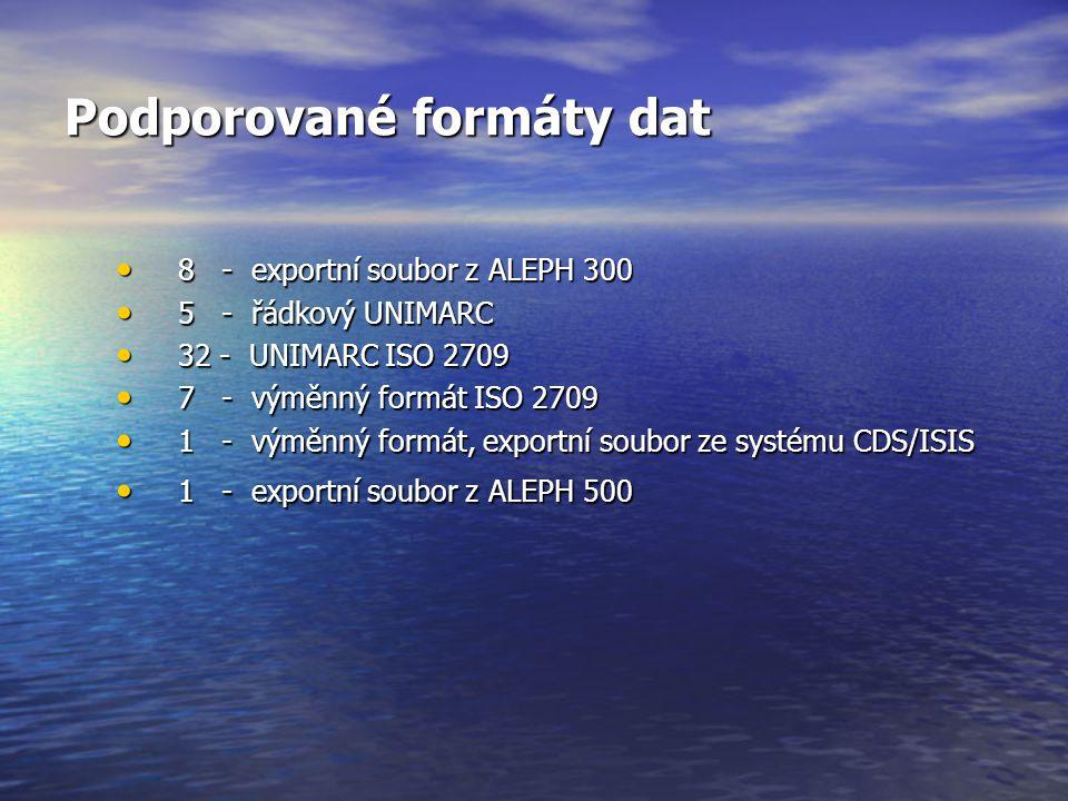 Podporované formáty dat 8 - exportní soubor z ALEPH 300 8 - exportní soubor z ALEPH 300 5 - řádkový UNIMARC 5 - řádkový UNIMARC 32 - UNIMARC ISO 2709 32 - UNIMARC ISO 2709 7 - výměnný formát ISO 2709 7 - výměnný formát ISO 2709 1 - výměnný formát, exportní soubor ze systému CDS/ISIS 1 - výměnný formát, exportní soubor ze systému CDS/ISIS 1 - exportní soubor z ALEPH 500 1 - exportní soubor z ALEPH 500