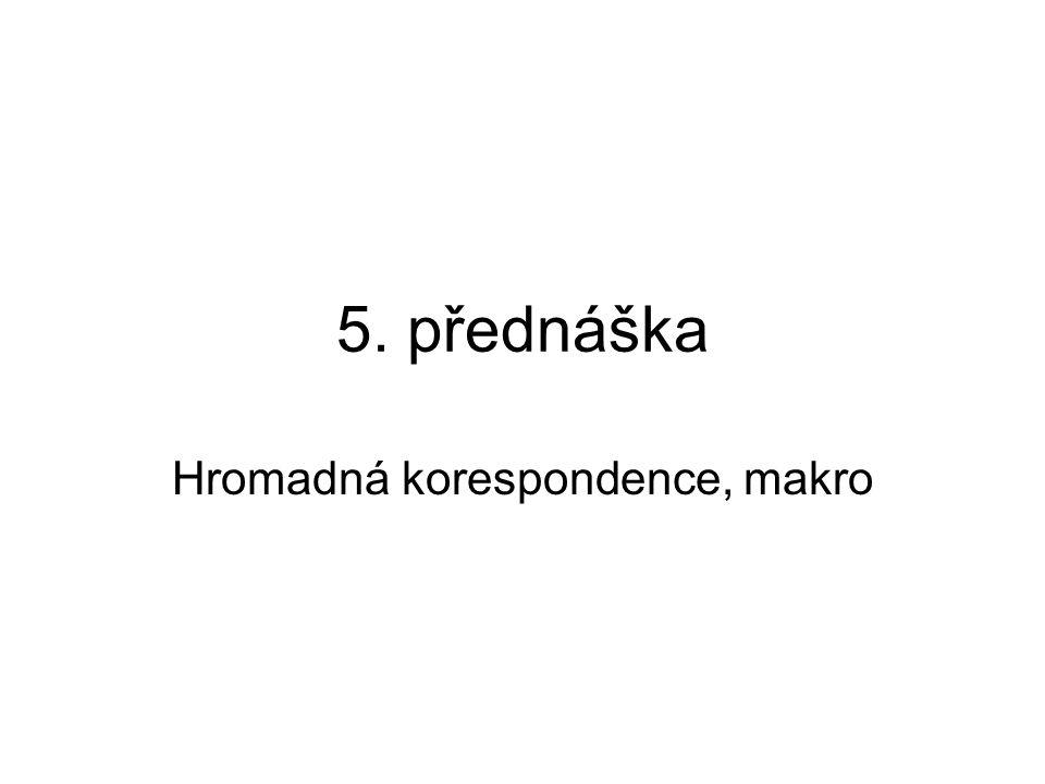 5. přednáška Hromadná korespondence, makro