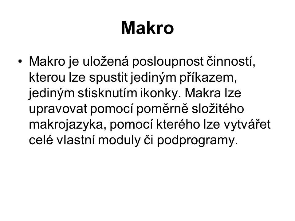 Makro Makro je uložená posloupnost činností, kterou lze spustit jediným příkazem, jediným stisknutím ikonky. Makra lze upravovat pomocí poměrně složit