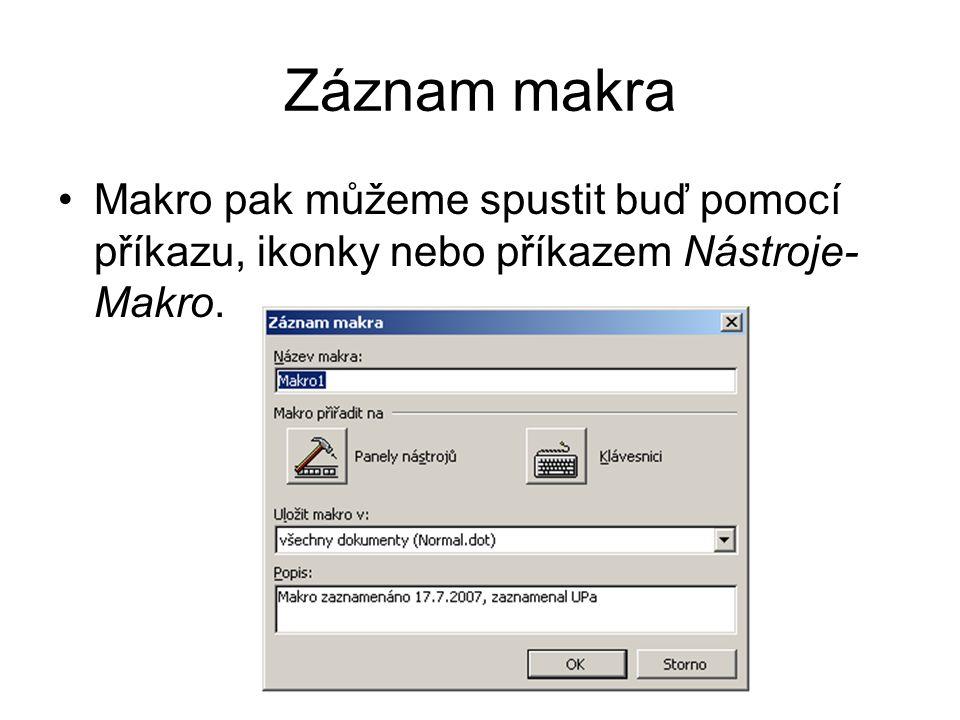 Záznam makra Makro pak můžeme spustit buď pomocí příkazu, ikonky nebo příkazem Nástroje- Makro.