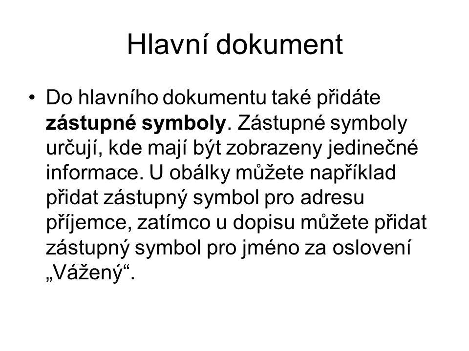 Hlavní dokument Do hlavního dokumentu také přidáte zástupné symboly. Zástupné symboly určují, kde mají být zobrazeny jedinečné informace. U obálky můž