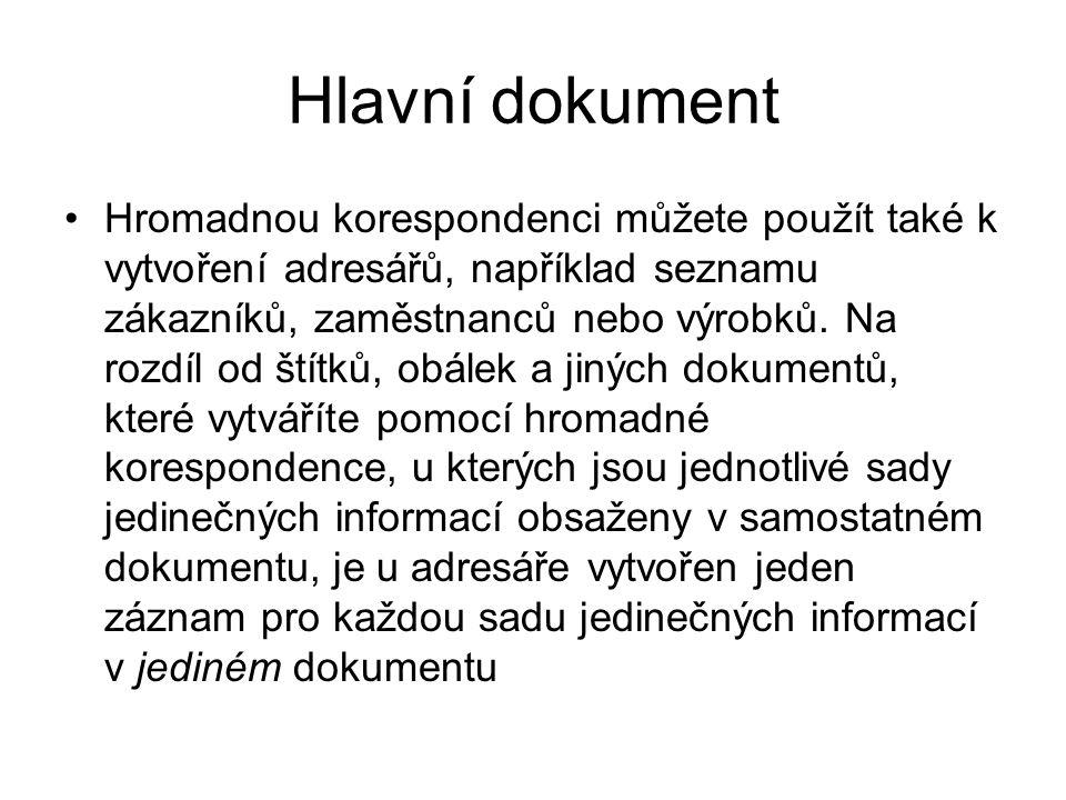 Hlavní dokument Hlavní dokument obsahuje následující prvky: 1) Informace, které jsou identické pro každou kopii, například hlavní text dopisu.
