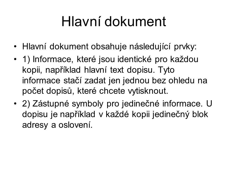 Hlavní dokument Hlavní dokument obsahuje následující prvky: 1) Informace, které jsou identické pro každou kopii, například hlavní text dopisu. Tyto in