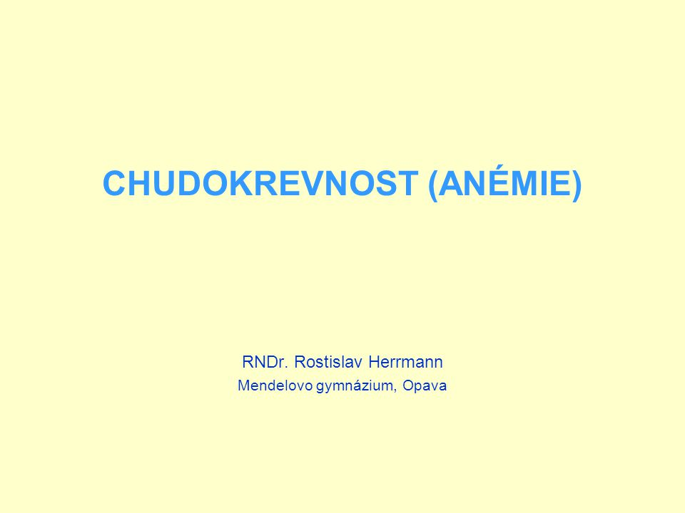 CHUDOKREVNOST (ANÉMIE) RNDr. Rostislav Herrmann Mendelovo gymnázium, Opava