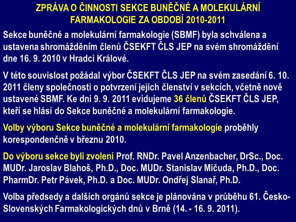 ZPRÁVA O ČINNOSTI SEKCE BUNĚČNÉ A MOLEKULÁRNÍ FARMAKOLOGIE ZA OBDOBÍ 2010-2011 Sekce buněčné a molekulární farmakologie (SBMF) byla schválena a ustavena shromážděním členů ČSEKFT ČLS JEP na svém shromáždění dne 16.