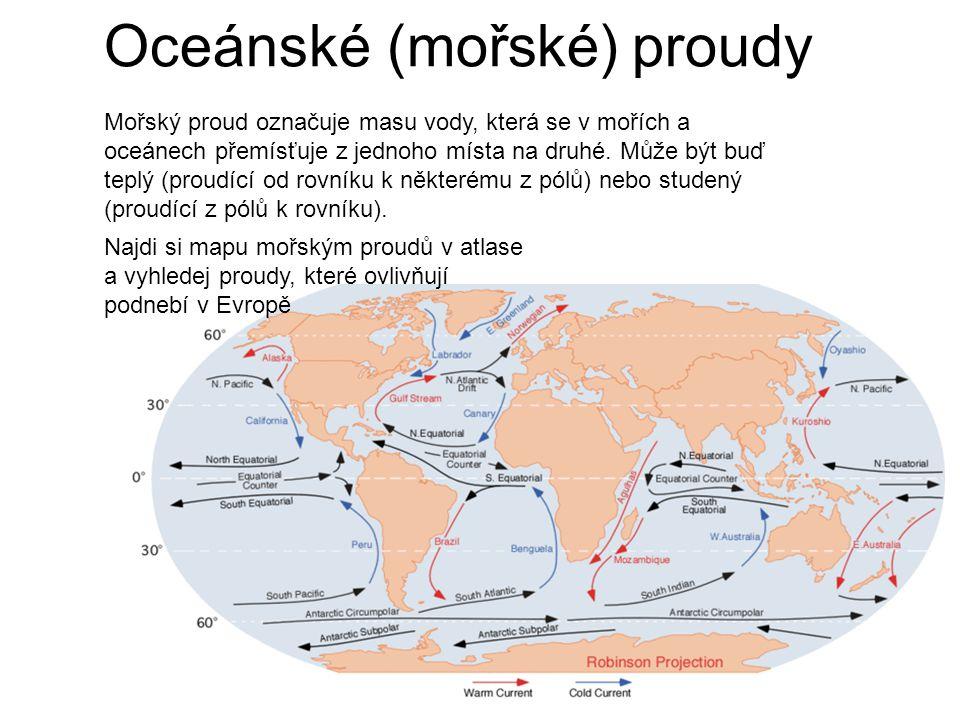 Oceánské (mořské) proudy Mořský proud označuje masu vody, která se v mořích a oceánech přemísťuje z jednoho místa na druhé. Může být buď teplý (proudí