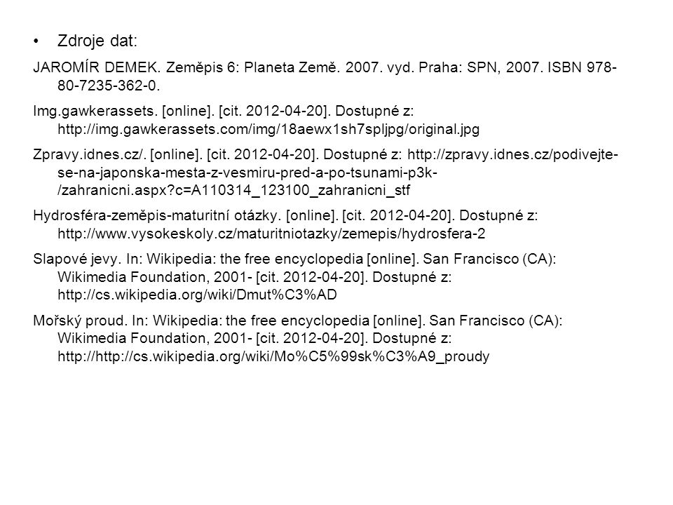 Zdroje dat: JAROMÍR DEMEK. Zeměpis 6: Planeta Země. 2007. vyd. Praha: SPN, 2007. ISBN 978- 80-7235-362-0. Img.gawkerassets. [online]. [cit. 2012-04-20