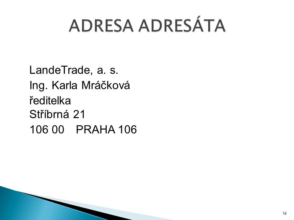LandeTrade, a. s. Ing. Karla Mráčková ředitelka Stříbrná 21 106 00 PRAHA 106 14