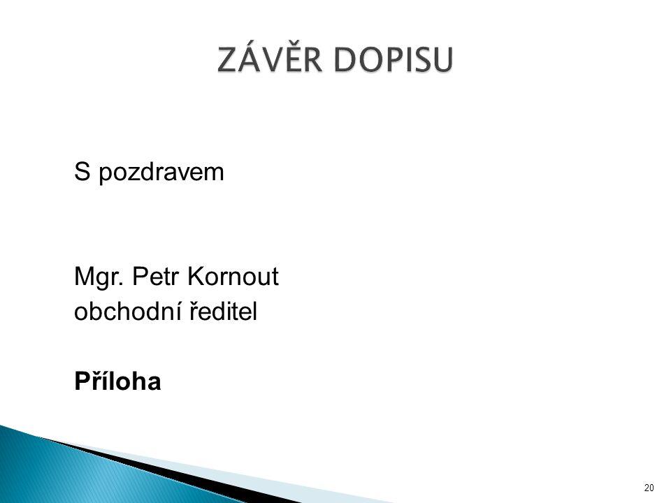 S pozdravem Mgr. Petr Kornout obchodní ředitel Příloha 20