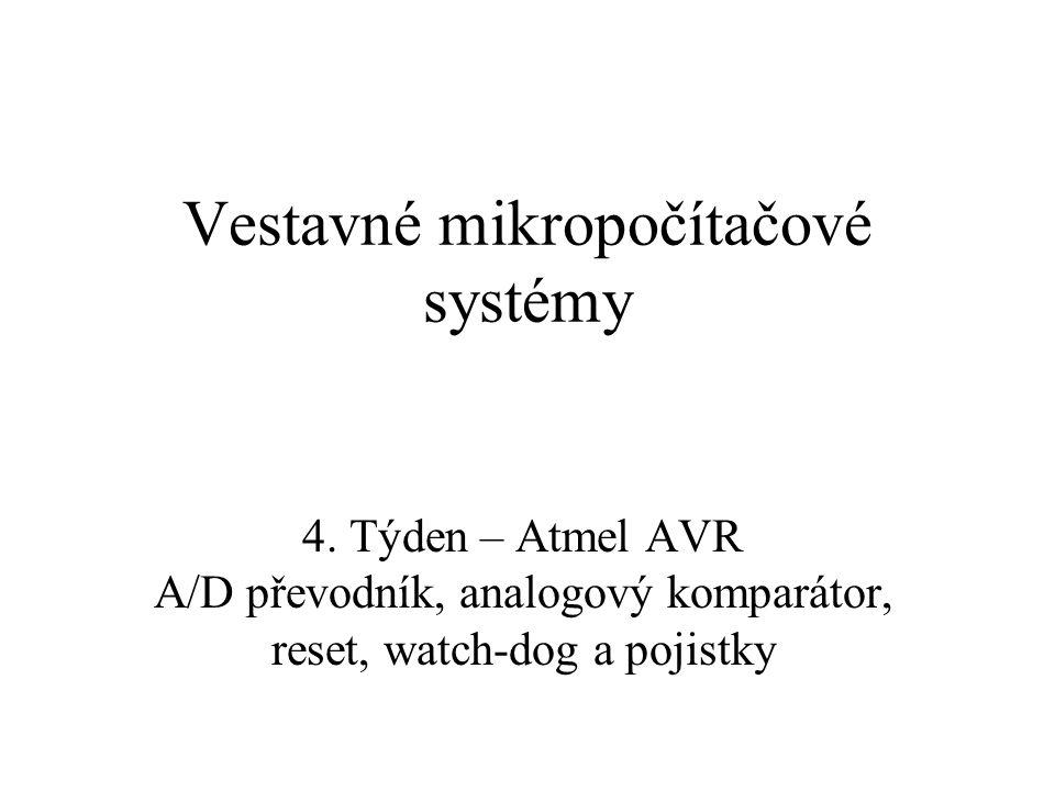 A/D převodník 10-bitové rozlišení – 0x000 ~ 0V, 0x3FF ~ V REF Až 200kHz hodiny při plném rozlišení Doba převodu je 13 taktů  až 15ksps (~200kHz) První převod trvá 25 taktů  doporučuji odbýt si to hned z kraje programu a dále neuvažovat 8 multiplexovaných vstupů analogového signálu (dle typu a pouzdra nemusí být fyzicky vyvedeno všech 8) Volitelné referenční napětí –AV CC (od V CC by mělo být odděleno filtrem typu dolní propust) –Interní napěťová reference 2,56V –Externí v rozsahu 0V ÷ V CC Volnoběžný režim / jednotlivý převod Výsledek může být hardwarově zarovnáván vlevo Taktování převodníku se volí předděličem (poměry: 2, 4, 8, 16, 32, 64, 128) Volitelné přerušení po dokončení převodu