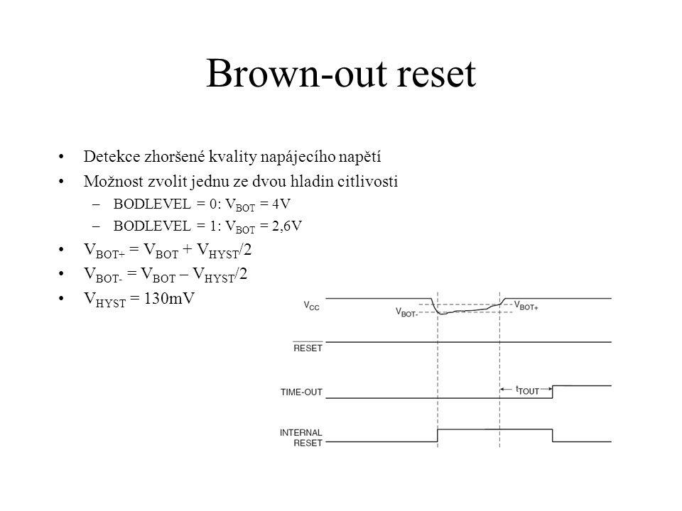 Brown-out reset Detekce zhoršené kvality napájecího napětí Možnost zvolit jednu ze dvou hladin citlivosti –BODLEVEL = 0: V BOT = 4V –BODLEVEL = 1: V B