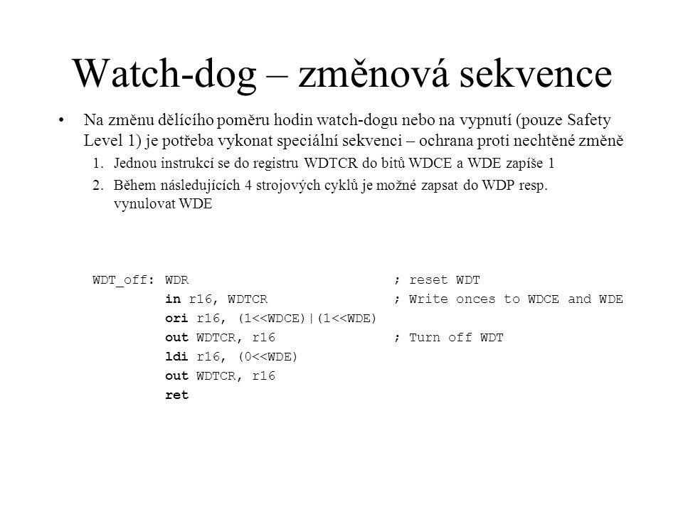 Watch-dog – změnová sekvence Na změnu dělícího poměru hodin watch-dogu nebo na vypnutí (pouze Safety Level 1) je potřeba vykonat speciální sekvenci – ochrana proti nechtěné změně 1.Jednou instrukcí se do registru WDTCR do bitů WDCE a WDE zapíše 1 2.Během následujících 4 strojových cyklů je možné zapsat do WDP resp.