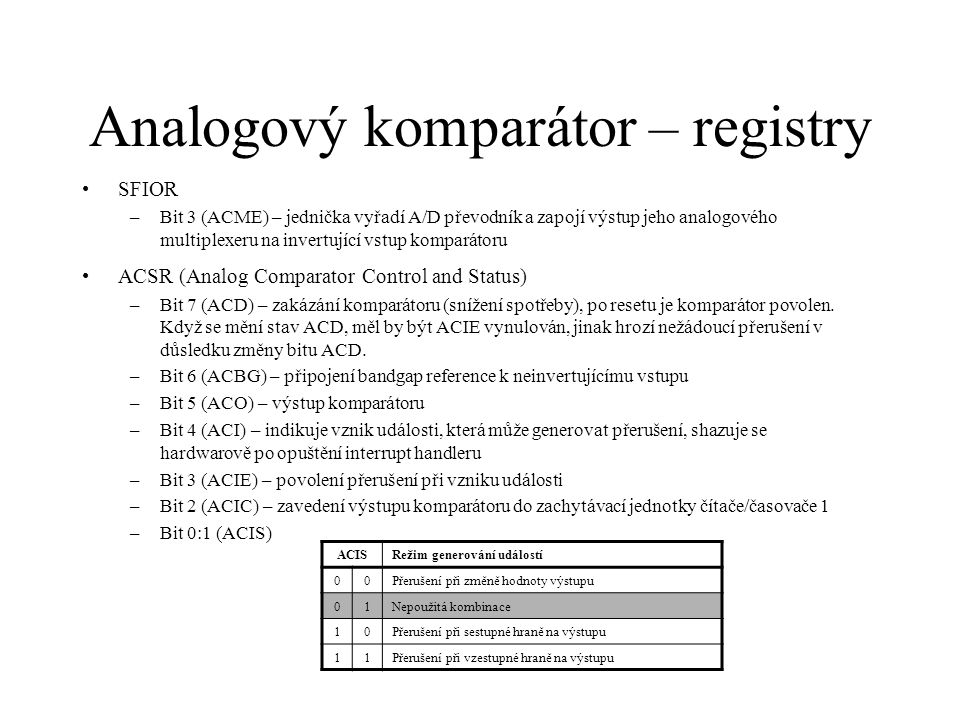 Analogový komparátor – registry SFIOR –Bit 3 (ACME) – jednička vyřadí A/D převodník a zapojí výstup jeho analogového multiplexeru na invertující vstup