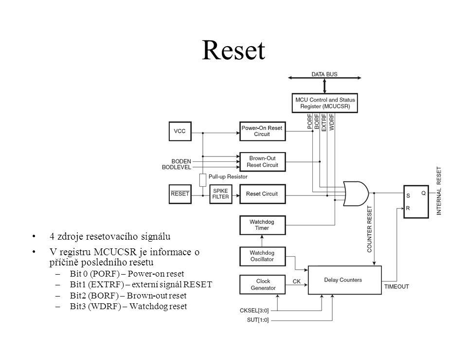 Reset 4 zdroje resetovacího signálu V registru MCUCSR je informace o příčině posledního resetu –Bit 0 (PORF) – Power-on reset –Bit1 (EXTRF) – externí signál RESET –Bit2 (BORF) – Brown-out reset –Bit3 (WDRF) – Watchdog reset