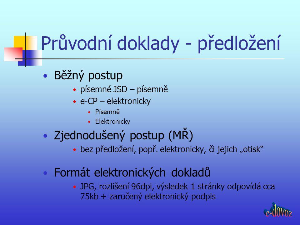 Průvodní doklady - předložení Běžný postup písemné JSD – písemně e-CP – elektronicky Písemně Elektronicky Zjednodušený postup (MŘ) bez předložení, pop