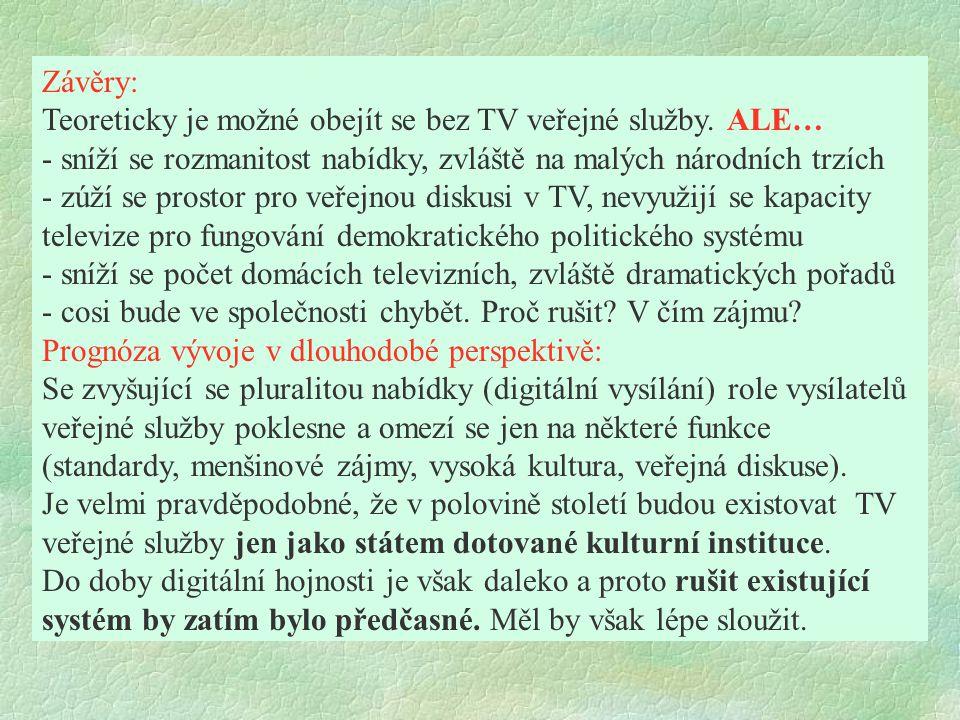 Závěry: Teoreticky je možné obejít se bez TV veřejné služby. ALE… - sníží se rozmanitost nabídky, zvláště na malých národních trzích - zúží se prostor