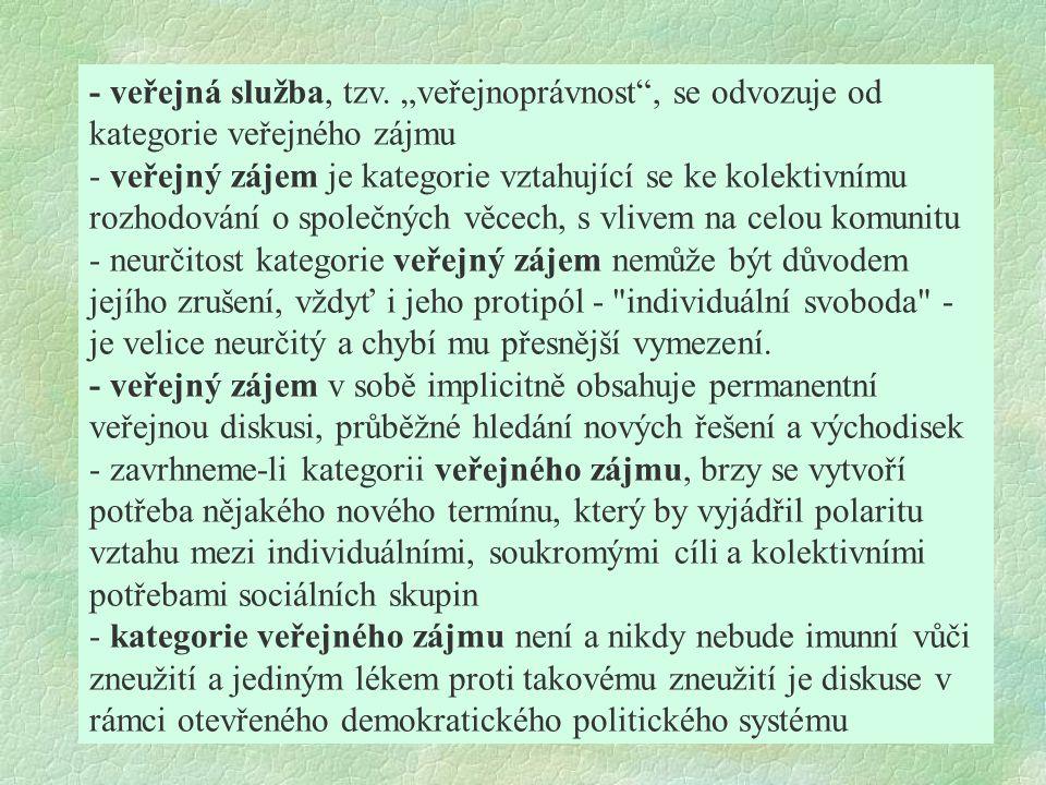 """- veřejná služba, tzv. """"veřejnoprávnost"""", se odvozuje od kategorie veřejného zájmu - veřejný zájem je kategorie vztahující se ke kolektivnímu rozhodov"""