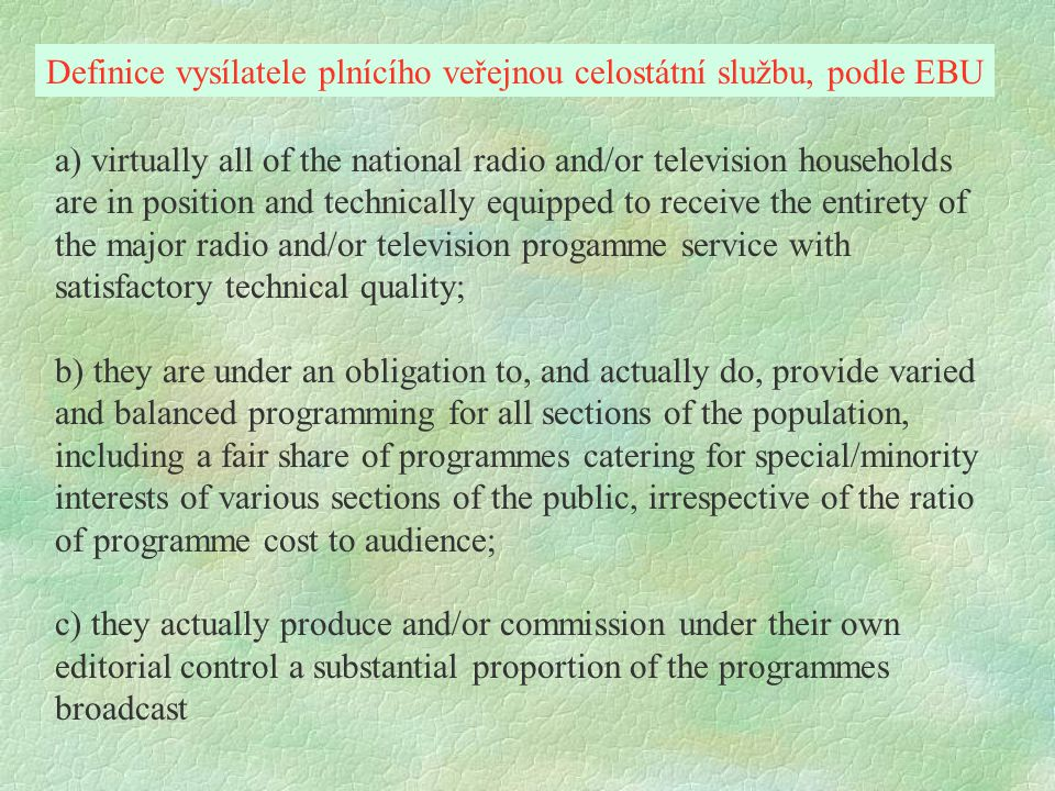 a) virtually all of the national radio and/or television households are in position and technically equipped to receive the entirety of the major radi