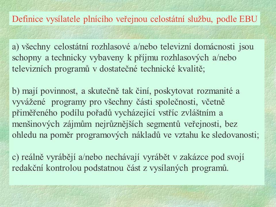a) všechny celostátní rozhlasové a/nebo televizní domácnosti jsou schopny a technicky vybaveny k příjmu rozhlasových a/nebo televizních programů v dos