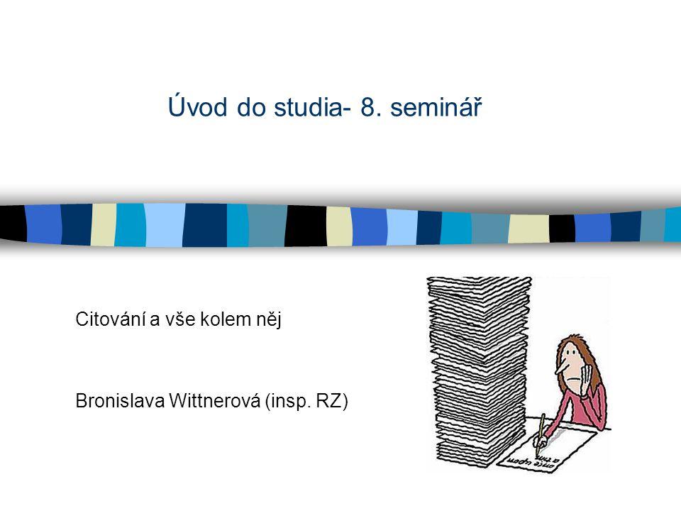 Úvod do studia- 8. seminář Citování a vše kolem něj Bronislava Wittnerová (insp. RZ)