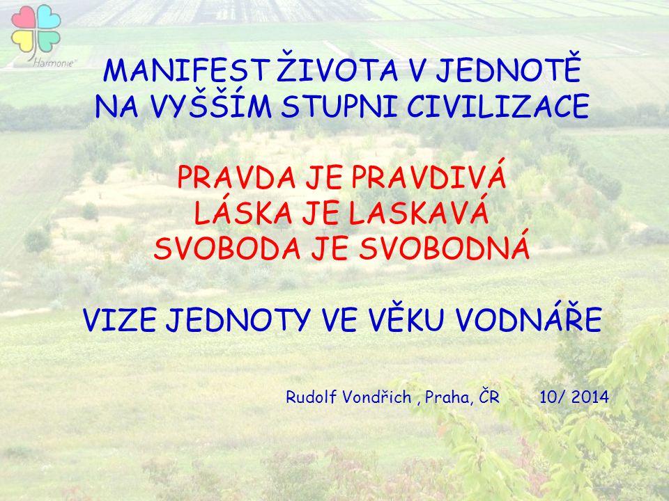 MANIFEST ŽIVOTA V JEDNOTĚ NA VYŠŠÍM STUPNI CIVILIZACE PRAVDA JE PRAVDIVÁ LÁSKA JE LASKAVÁ SVOBODA JE SVOBODNÁ VIZE JEDNOTY VE VĚKU VODNÁŘE Rudolf Vond