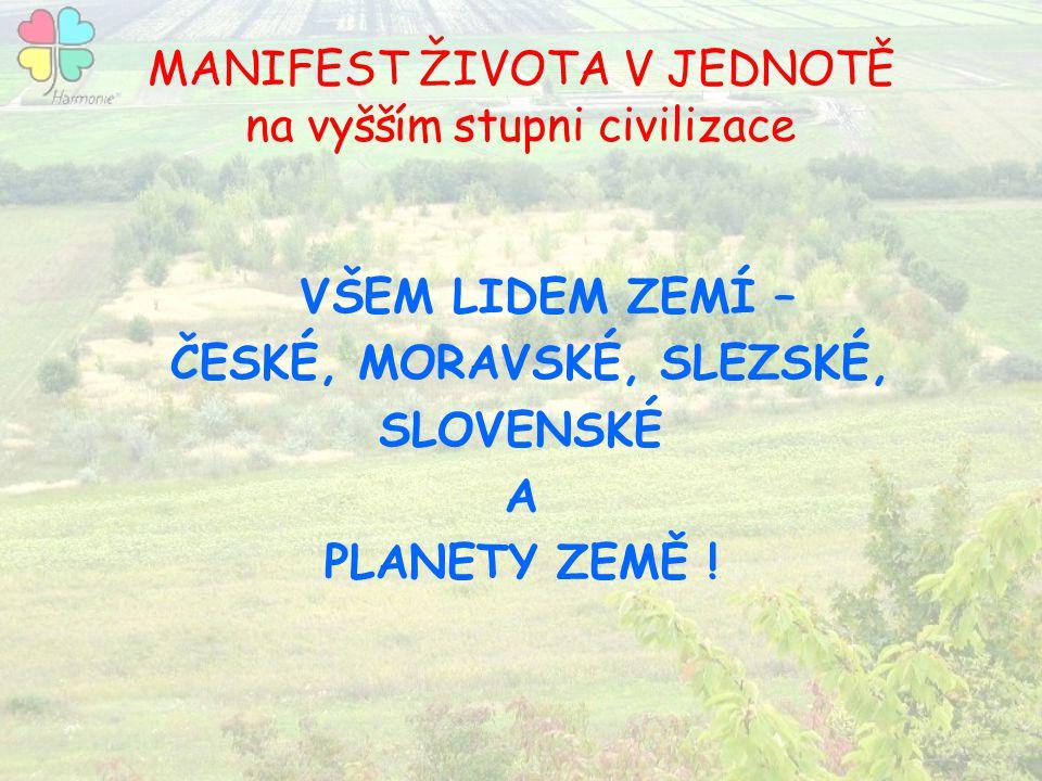 MANIFEST ŽIVOTA V JEDNOTĚ na vyšším stupni civilizace VŠEM LIDEM ZEMÍ – ČESKÉ, MORAVSKÉ, SLEZSKÉ, SLOVENSKÉ A PLANETY ZEMĚ !