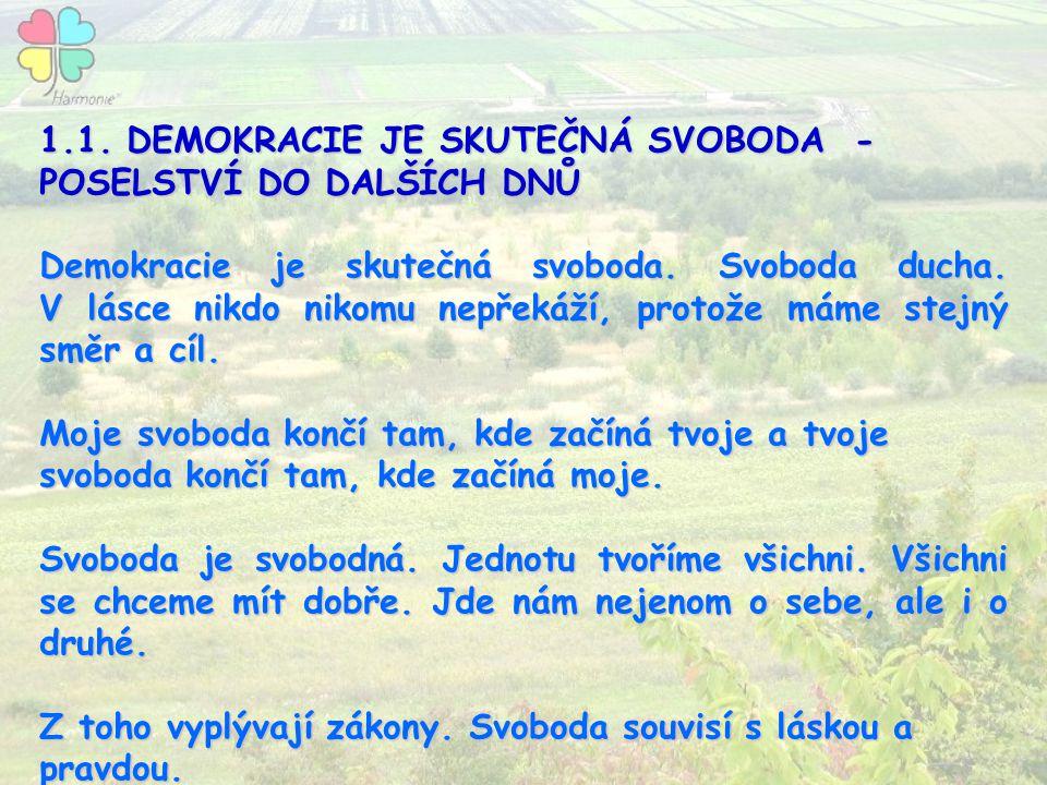 1.1. DEMOKRACIE JE SKUTEČNÁ SVOBODA - POSELSTVÍ DO DALŠÍCH DNŮ 1.1. DEMOKRACIE JE SKUTEČNÁ SVOBODA - POSELSTVÍ DO DALŠÍCH DNŮ Demokracie je skutečná s