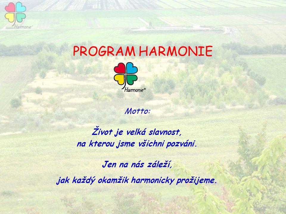 PROGRAM HARMONIE Motto: Život je velká slavnost, na kterou jsme všichni pozváni. Jen na nás záleží, jak každý okamžik harmonicky prožijeme.